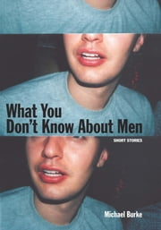 What You Don't Know About Men ebook by Michael Burke
