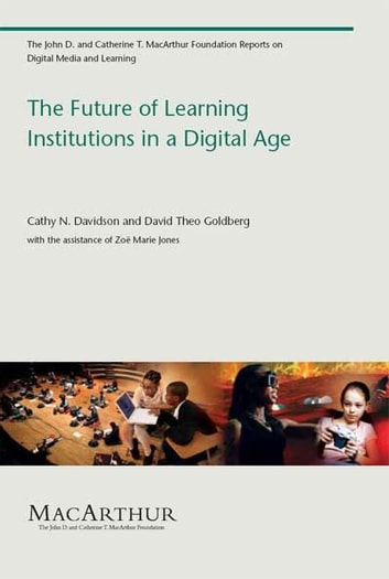 The Future of Learning Institutions in a Digital Age eBook by Cathy N. Davidson,David Theo Goldberg,Zoë Marie Jones