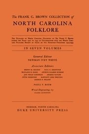 The Frank C. Brown Collection of NC Folklore - Vol. V: The Music of the Folk Songs ebook by Newman Ivey White,Jan Philip Schinhan