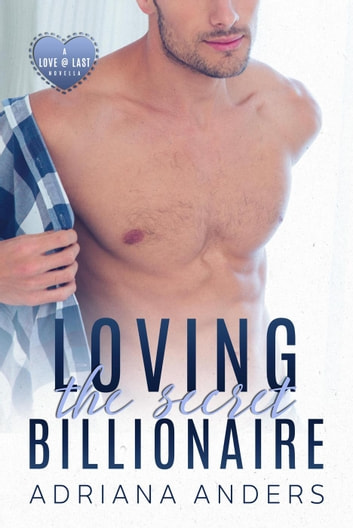 Loving the Secret Billionaire - Love at Last, #1 ebook by Adriana Anders