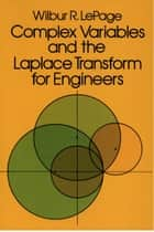 Complex Variables and the Laplace Transform for Engineers ebook by Wilbur R. LePage