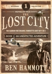 The Lost City - BOOK 1 - The Search for Colonel Fawcett's Lost City of Z ebook by Ben Hammott