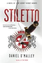 Stiletto - A Novel ebook by Daniel O'Malley