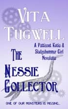 The Nessie Collector - A Petticoat Katie & Sledgehammer Girl Novelette ebook by Vita Tugwell