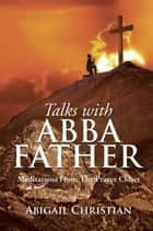 Talks with Abba Father ebook by Abigail Christian