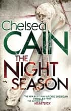 The Night Season: A Gretchen Lowell Novel 4 ebook by Chelsea Cain