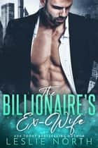The Billionaire's Ex-Wife - Jameson Brothers, #1 ebook by Leslie North
