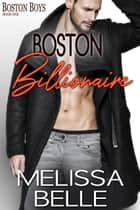 Boston Billionaire ebook by Melissa Belle