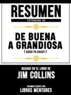 Resumen Extendido De De Buena A Grandiosa (Good To Great) - Basado En El Libro De Jim Collins ebook by Libros Mentores