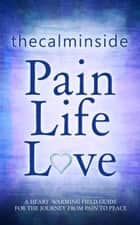 Pain, Life, Love ebook by thecalminside