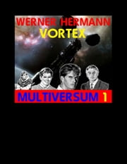 Vortex - Multiversum 1 ebook by Werner Hermann