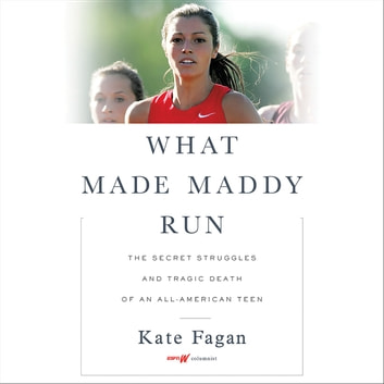 What Made Maddy Run - The Secret Struggles and Tragic Death of an All-American Teen audiobook by Kate Fagan