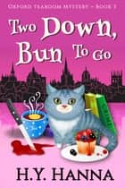 Two Down, Bun To Go (Oxford Tearoom Mysteries ~ Book 3) ebook by H.Y. Hanna