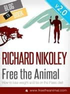 Free The Animal: Lose Weight & Fat With The Paleo Diet ebook by Richard Nikoley