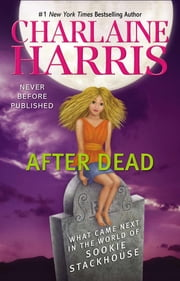 After Dead - What Came Next in the World of Sookie Stackhouse ebook by Charlaine Harris
