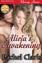 Alicia's Awakening ebook by Rachel Clark