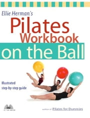 Ellie Herman's Pilates Workbook on the Ball - Illustrated Step-by-Step Guide ebook by Ellie Herman