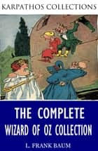 The Complete Wizard of Oz Collection (Illustrated) ebook by L. Frank Baum,Ruth Plumly Thompson
