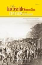 Vol IV AN INACCESSIBLE MORMON ZION: EXPULSION FROM JACKSON COUNTY ebook by JOHN J HAMMOND