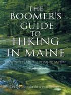The Boomer's Guide to Hiking in Maine - From Woodsy Rambles to Dozens of Peaks ebook by Peter, Suellen Diaconoff