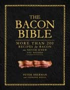 The Bacon Bible ebook by Peter Sherman, Stephanie Banyas