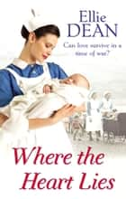 Where the Heart Lies - Cliffehaven 4 ebook by Ellie Dean