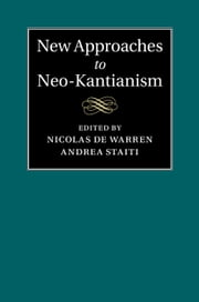 New Approaches to Neo-Kantianism ebook by Nicolas de Warren,Andrea Staiti