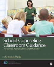 School Counseling Classroom Guidance - Prevention, Accountability, and Outcomes ebook by Dr. Jolie Ziomek-Daigle