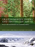 Transforming Parks and Protected Areas - Policy and Governance in a Changing World ebook by Kevin S. Hanna, Douglas A. Clark, D. Scott Slocombe