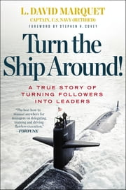 Turn the Ship Around! - A True Story of Turning Followers into Leaders ebook by L. David Marquet,Stephen R. Covey