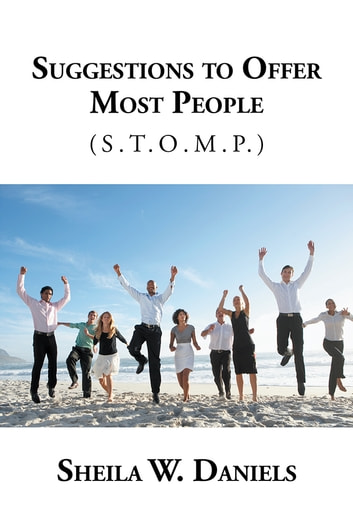 Suggestions to Offer Most People - (S.T.O.M.P.) ebook by Sheila W. Daniels