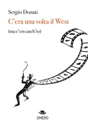 C'era una volta il West (ma c'ero anch'io) ebook by Sergio Donati