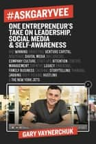 #AskGaryVee - One Entrepreneur's Take on Leadership, Social Media, and Self-Awareness ebook by Gary Vaynerchuk