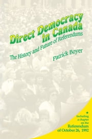 Direct Democracy in Canada - The History and Future of Referendums ebook by J. Patrick Boyer