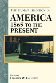 The Human Tradition in America from 1865 to the Present ebook by Charles W. Calhoun