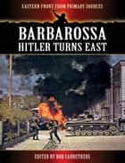 Bararossa: Hitler Turns East ebook by Bob Carruthers