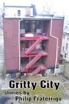 Gritty City ebook by Philip Fraterrigo
