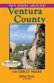 Day Hikes Around Ventura County - 116 Great Hikes ebook by Robert Stone