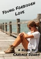 Young Forbidden Love ebook by Candace Dowds