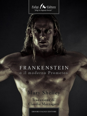 Frankenstein o il moderno Prometeo ebook by Mary Shelley
