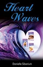 The Heart Waves Series Boxed Set ebook by Danielle Sibarium