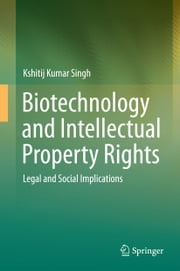Biotechnology and Intellectual Property Rights - Legal and Social Implications ebook by Kshitij Kumar Singh