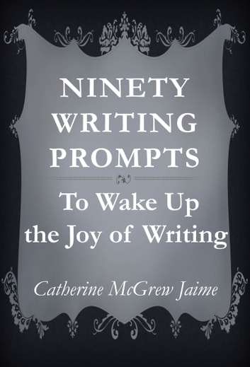 Ninety Writing Prompts ebook by Catherine McGrew Jaime