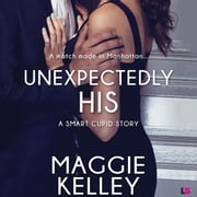 Unexpectedly His - A Smart Cupid Story audiobook by Maggie Kelley