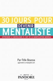 30 jours pour devenir mentaliste - Apprendre le mentalisme et l'art de la manipulation mentale ebook by Kobo.Web.Store.Products.Fields.ContributorFieldViewModel