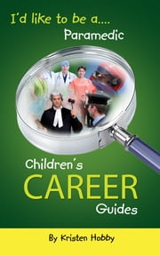 I'd like to be a Paramedic - Children's Career Guides ebook by Kristen Hobby
