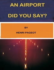 """ An Airport Did You Say? "" ebook by Henri Pageot"