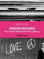Underground: The London Alternative Press 1966-74 ebook by Nigel Fountain