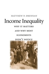 Income Inequality - Why It Matters and Why Most Economists Didn't Notice ebook by Matthew P. Drennan