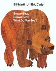 Brown Bear, Brown Bear, What Do You See? ebook by Bill Martin,Eric Carle